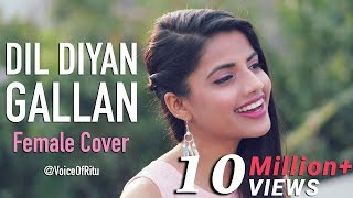 Dil Diyan Gallan Song | Tiger Zinda Hai | Female Cover Version by @VoiceOfRitu | Ritu Agarwal