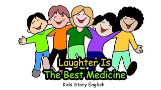 Laughter Is The Best Medicine | Kids Story English