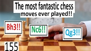 The most fantastic chess moves ever played!