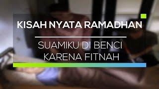 Kisah Nyata Ramadan - Suamiku di Benci Karena Fitnah