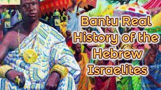 Bantu Real History of the Hebrew Israelites