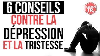 6 CONSEILS CONTRE LA TRISTESSE ET LA DÉPRESSION !