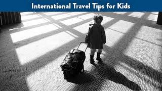 International Travel Tips for Kids   CloudMom