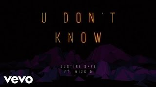 Justine Skye - U Don't Know (Lyric Video) ft. Wizkid