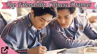 Top 10 Friendship Chinese Dramas 2017 (All The Time)