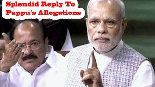 Watch Narendra Modi Giving Splendid Reply To Pappu's Allegations in Parliament