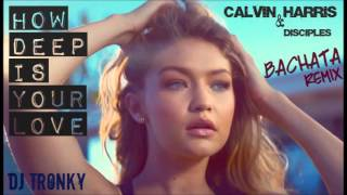 Calvin Harris - How deep is your love (Bachata Remix by DJ Tronky)
