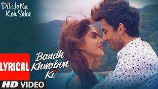 """Bandh Khwabon Ki"" Video Song (Lyrics) | Dil Jo Na Keh Saka | Himansh Kohli & Priya Banerjee."