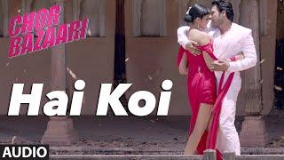 'Hai Koi' Full AUDIO Song   Chor Bazaari   Gajendra Verma   T-Series