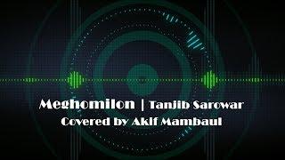 Meghomilon by Tanjib Sarowar | Covered by Akif Mambaul | Sheetolo Batashe Dekhechi