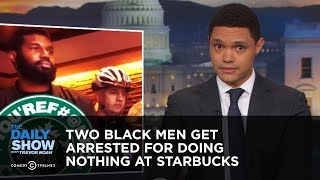 Two Black Men Get Arrested for Doing Nothing at Starbucks | The Daily Show