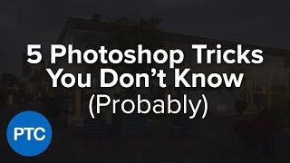 5 Photoshop Tricks You Don't  Know