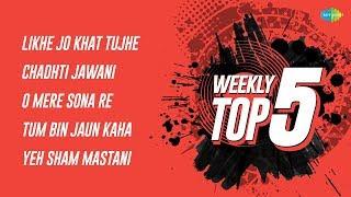Weekly Top 5   Likhe Jo Khat   Chadhti Jawani   O mere sona   Tum Bin Jaun   Yeh Sham Mastani