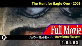 Watch: The Hunt for Eagle One (2006) Full Movie Online