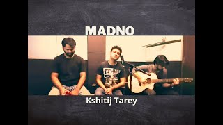 Madno   Live Studio Jam   Kshitij Tarey