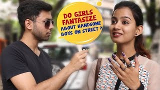 Do Girls Fantasize About Handsome Boys On Street?   Open Talk   Wassup India Comedy Videos