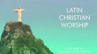 Latin Christian Worship Music (1 hour non-stop)