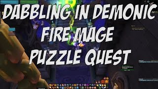 FIRE MAGE PUZZLE QUEST | Dabbling in Demonic | 7.2