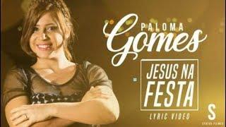 Jesus Na Festa - Paloma Gomes ( Lyric Video - Oficial)