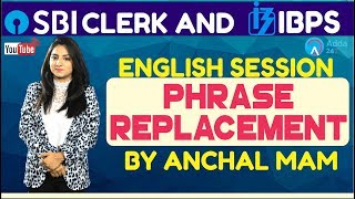 SBI CLERK PRE, IBPS 2018   Phrase Replacement By Anchal Mam   English