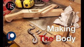 How To Make A Crossbow - Part III - Making The Body