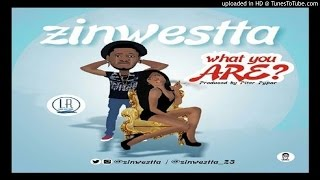 Zinwestta-What-You-Are-Prod.-By-Pitar-Pypar (2016 Music)