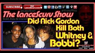 Did Nick Gordon Kill Both Whitney & Bobbi? - The LanceScurv Show