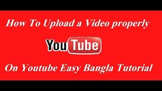 How To Upload a Video Properly On Youtube Bangla Tutorial 2016 (part 3)