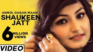 Shaukeen Jatt Latest Punjabi Song by Anmol Gagan Maan | Hit Punjabi Songs 2014