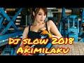 Download lagu Dj slow 2018 akimilaku dance sexy cuy mp3