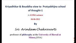 Arindam Chakravarti-Lecture at ICPR {Lucknow}  -on 04-06-2012; Kriyadhikar and Buddhist view-1