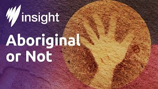 Insight: Aboriginal or not