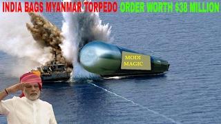 INDIA BAGS MYANMAR TORPEDO ORDER WORTH $38 MILLION