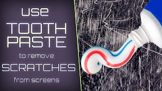 Remove screen scratches with TOOTHPASTE!