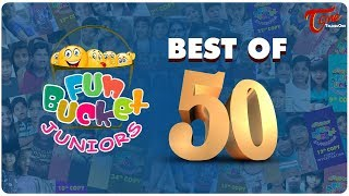 Fun Bucket JUNIORS | Best Of 50 Episodes | Kids Funny Videos | Comedy Web Series - TeluguOne