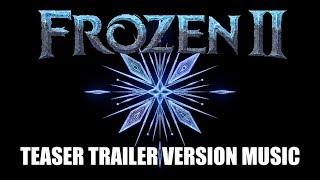 FROZEN 2 Teaser Trailer Music Version | Proper Movie Trailer Soundtrack Theme Song
