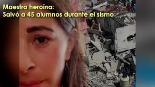 Maestra heroína salvo a 45 alumnos durante el sismo que asoto a México