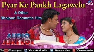 Pyar Ke Pankh Lagawelu : Bhojpuri Hit Romantic Songs || Audio Jukebox