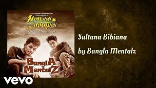 Bangla Mentalz - Sultana Bibiana (AUDIO)