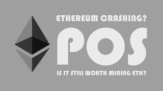 ETHEREUM CRASHING? POS (PROOF OF STAKE) IS IT STILL WORTH MINING ETHEREUM?