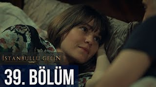 İstanbullu Gelin 39. Bölüm