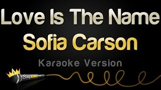 Sofia Carson - Love Is The Name (Karaoke Version)