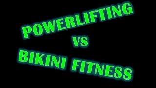 Powerlifting VS. Bikini Fitness