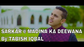 Latest Naat 2018 | Best Lines of Sarkar e Madina ka Deewana | Tabish Iqbal