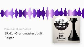 Interview with GM Judit Polgar- from the Perpetual Chess Podcast