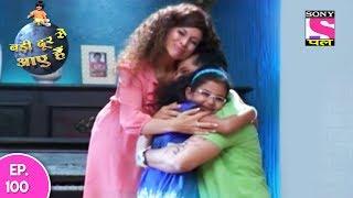 Badi Door Se Aaye Hain - बड़ी दूर से आये है - Episode 100 - 30th May, 2017