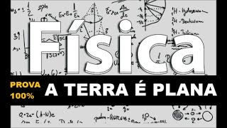 TERRA PLANA - A FÍSICA PRÁTICA PROVA 100% QUE A TERRA É PLANA