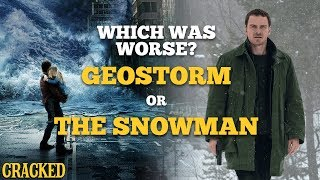 Which Was Worse? Geostorm or The Snowman - Cracked Responds