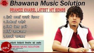 Pramod Kharel Superhit Nepali Songs Collection 2016