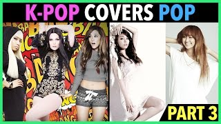 K-POP ARTISTS COVER ENGLISH POP SONGS! (PART 3)